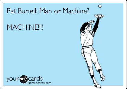 Pat Burrell: Man or Machine?MACHINE!!!!