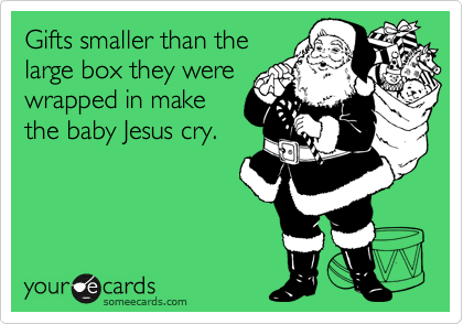 Gifts smaller than the large box they were wrapped in make the baby Jesus cry.