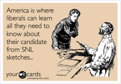 America is whereliberals can learnall they need to know abouttheir candidate from SNL sketches...