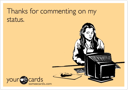 Thanks for commenting on my status.