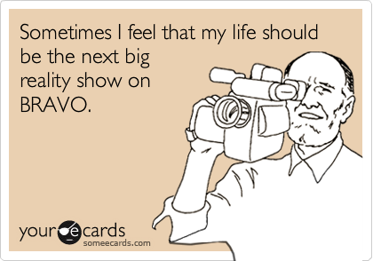 Sometimes I feel that my life should be the next big