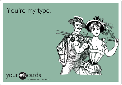 You're my type.