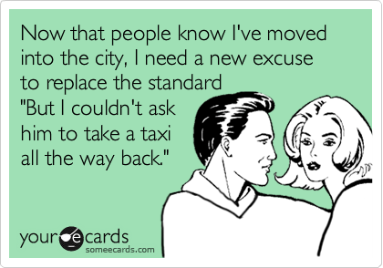 Now that people know I've moved into the city, I need a new excuse to replace the standard
