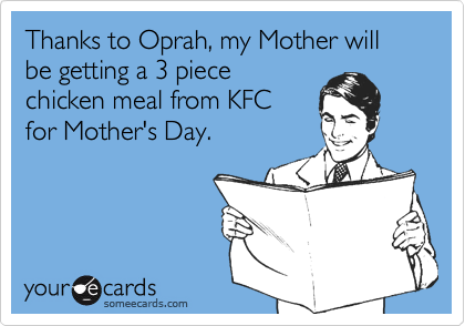 Thanks to Oprah, my Mother will be getting a 3 piece