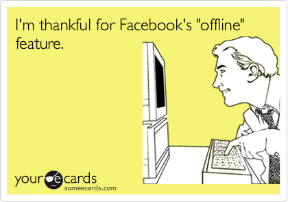 "I'm thankful for Facebook's ""offline"" feature."