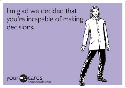 I'm glad we decided that