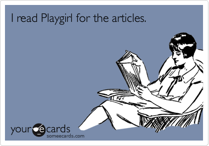 I read Playgirl for the articles.