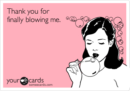 Thank you for finally blowing me.