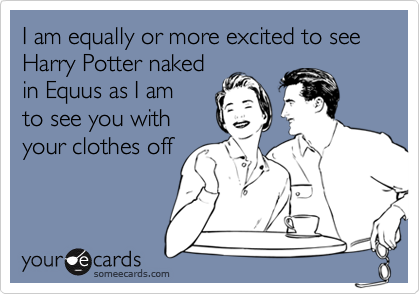 I am equally or more excited to see Harry Potter naked 