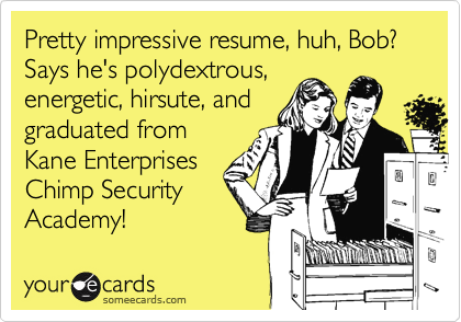 Pretty impressive resume, huh, Bob? Says he's polydextrous,