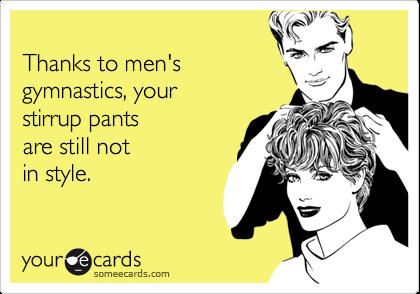 Thanks to men'sgymnastics, your stirrup pants are still notin style.