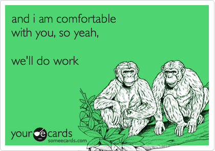 and i am comfortable 
