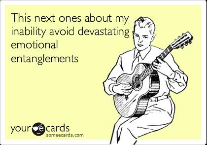 This next ones about myinability avoid devastatingemotionalentanglements