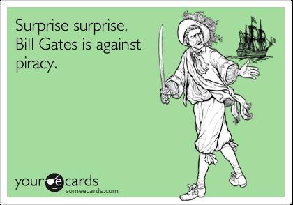 Surprise surprise, Bill Gates is againstpiracy.