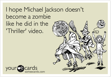 I hope Michael Jackson doesn't become a zombie