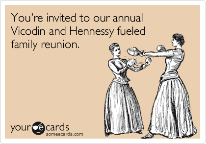 You're invited to our annual Vicodin and Hennessy fueled