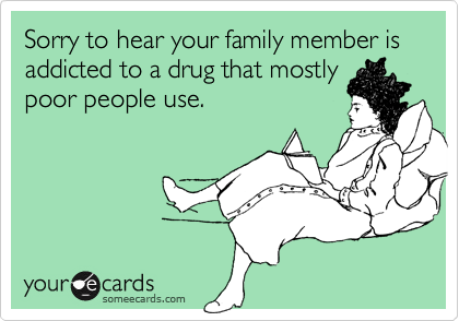 Sorry to hear your family member is addicted to a drug that mostly