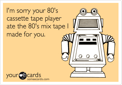 I'm sorry your 80'scassette tape playerate the 80's mix tape Imade for you.
