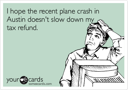 I hope the recent plane crash in Austin doesn't slow down my
