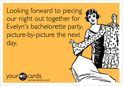 Looking forward to piecing our night out together for Evelyn's bachelorette party, picture-by-picture the next day.