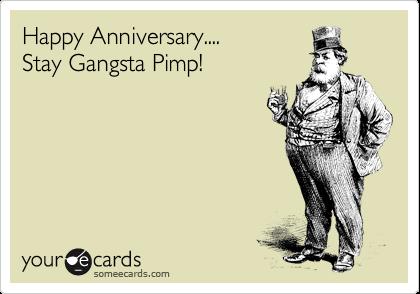 Happy Anniversary....  Stay Gangsta Pimp!