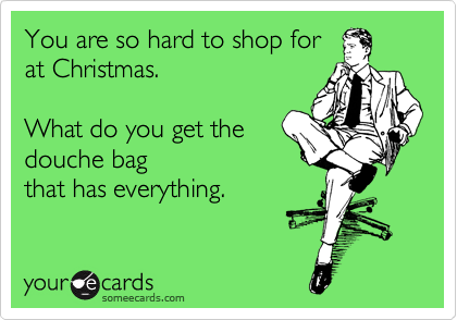 You are so hard to shop for