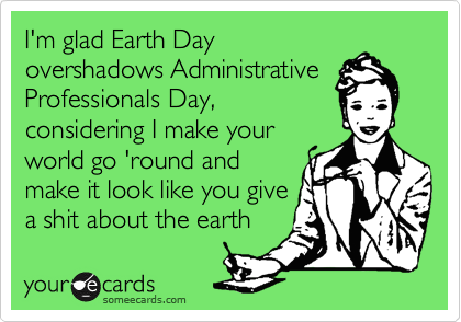 I'm glad Earth Day