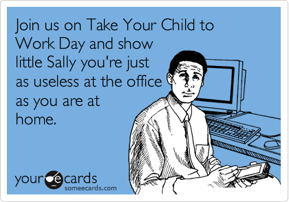 Join us on Take Your Child to Work Day and show