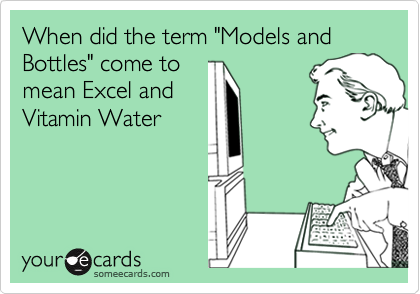 """When did the term """"Models and Bottles"""" come tomean Excel andVitamin Water"""