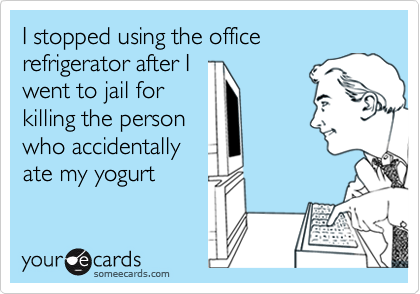 I stopped using the office refrigerator after I