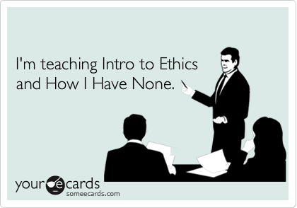 I'm teaching Intro to Ethics 