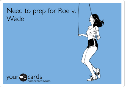 Need to prep for Roe v.Wade