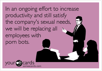 In an ongoing effort to increase productivity and still satisfy