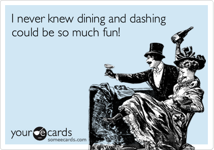I never knew dining and dashing could be so much fun!