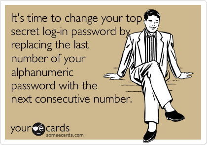 It's time to change your top secret log-in password byreplacing the last number of youralphanumeric password with the next consecutive number.