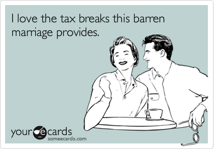 I love the tax breaks this barren marriage provides.