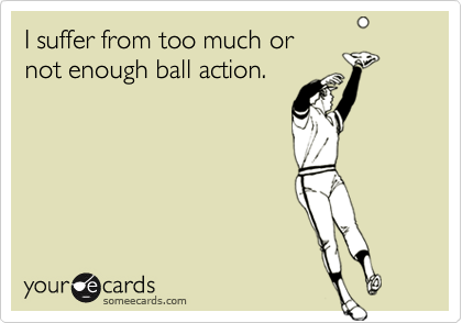 I suffer from too much or