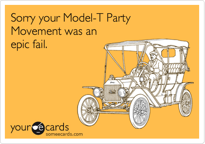 Sorry your Model-T Party Movement was an