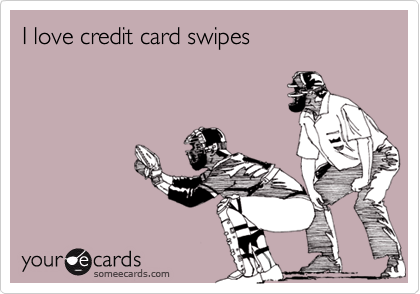 I love credit card swipes