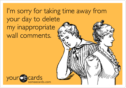 I'm sorry for taking time away from your day to delete
