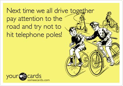 Next time we all drive together