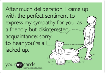 After much deliberation, I came up with the perfect sentiment to