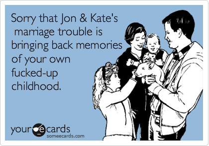 Sorry that Jon & Kate's