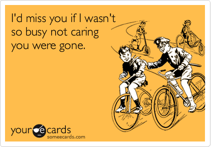 I'd miss you if I wasn't