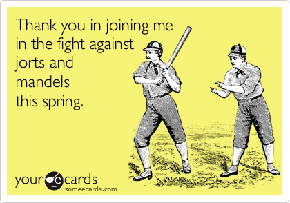 Thank you in joining mein the fight againstjorts andmandelsthis spring.