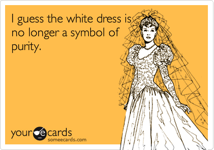 I guess the white dress is