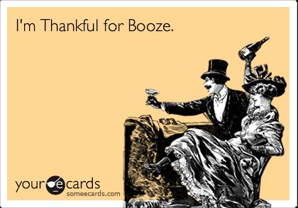 I'm Thankful for Booze.