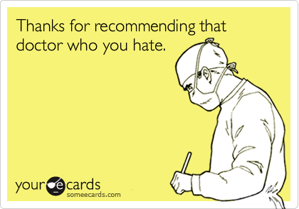 Thanks for recommending that doctor who you hate.