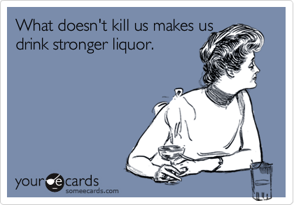 What doesn't kill us makes us