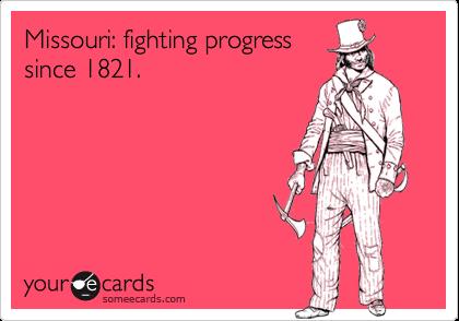 Missouri: fighting progress since 1821.